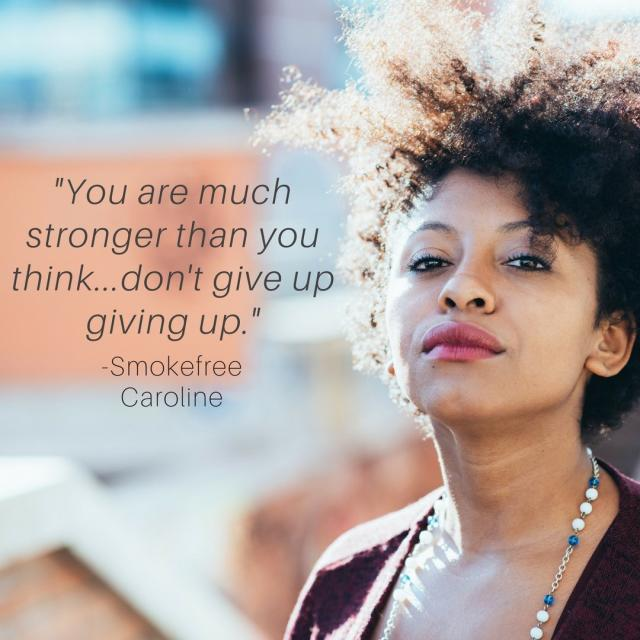 "Photo of a hopeful black woman with text reading ""Be gentle with yourself. You're doing the best you can. 	""You are much stronger than you think… don't give up giving up."" – Smokefree Caroline"